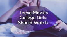 10 Movies Every College Girl Should Watch.